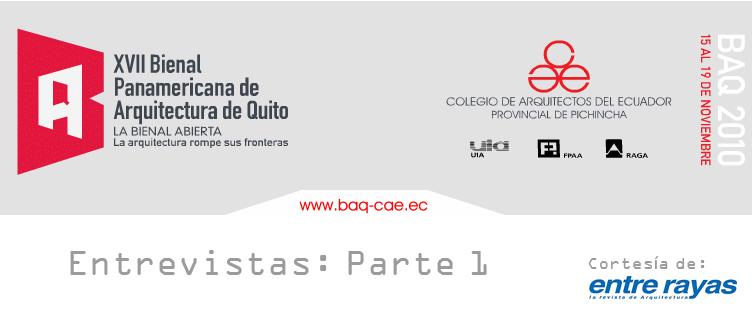 Entrevistas XVII BAQ 2010 (Bienal Panamericana de Arquitectura de Quito)